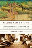 Fallingwater Rising: Frank Lloyd Wright, E. J. Kaufmann, and America's Most Extraordinary House by Franklin Toker front cover