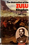 The Destruction of the Zulu Kingdom: The Civil War in Zululand, 1879-1884