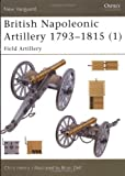 img - for British Napoleonic Artillery 1793-1815 (1): Field Artillery (New Vanguard) book / textbook / text book