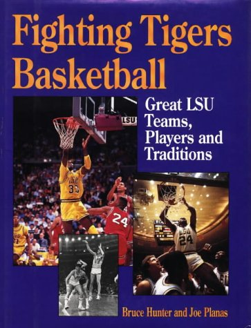 Fighting Tigers Basketball: Great LSU Teams, Players, and Traditions