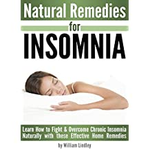 Natural Remedies for INSOMNIA: Learn How to Fight and Overcome Chronic Insomnia Naturally with these Effective Home Remedies