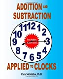 Addition and Subtraction Applied to Clocks, Chris McMullen, 145363228X