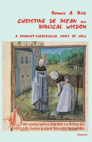 Christine De Pizan & Biblical Wisdom: A Feminist-Theological Point of View (Marquette Studies in Theology)