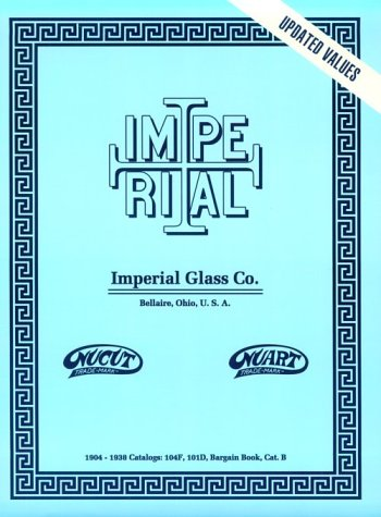 Imperial Glass Co. - 1904-1938 Catalogs: 104F, 101D, Reprint ()