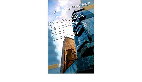 Amazon.com: EMPRENDEDOR De la cola del paro al autoempleo (Spanish Edition) eBook: Jose Manuel Ferro Veiga: Kindle Store