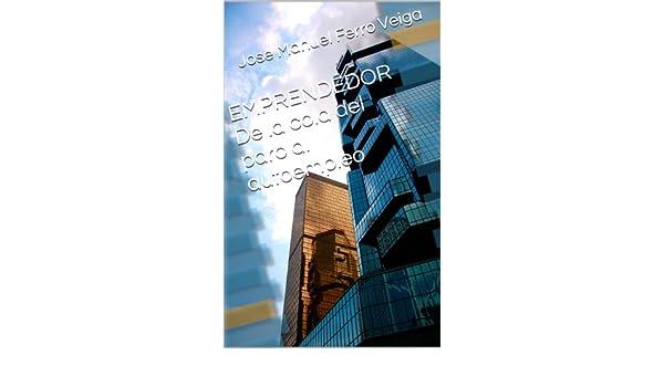 Amazon.com: EMPRENDEDOR De la cola del paro al autoempleo (Spanish Edition) eBook: Jose Manuel Ferro Veiga: Kindle Store