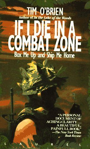 an analysis of tim obriens tale if i die in a combat zone This is the tale of an ordinary soldier—a decent man, a responsible man, a professional man, who looks after his men and understands his work tim o' brien tim o'brien was born in minnesota in 1946 his books include if i die in the combat zone, box me up and ship me home going after cacciato, which won the.