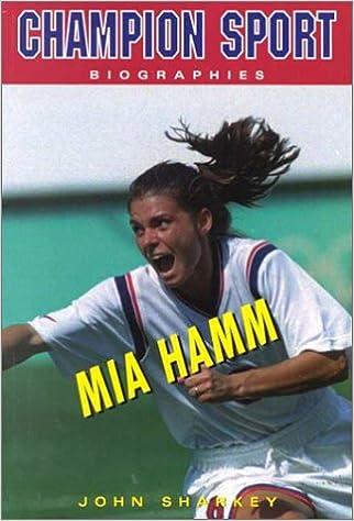 Mia Hamm (Champion Sport Biographies)
