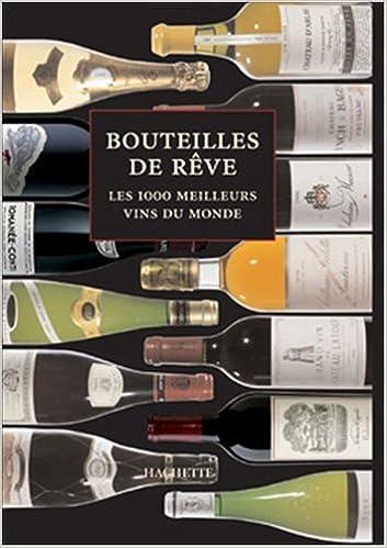Amazon Fr Bouteilles De Reve Les Meilleurs Vins Du Monde