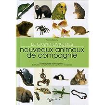 Grand livre des nouveaux animaux de compagnie (Le) [nouvelle édition]