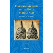 England and Rome in the Early Middle Ages: Pilgrimage, Art, and Politics (Studies in the Early Middle Ages) by Francesca Tinti (2014-06-23)