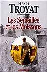 Les Semailles et les Moissons, Tome 1 : par Troyat