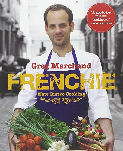 Frenchie: New Bistro Cooking by Greg Marchand