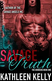 Savage Truth: The Grinders Book 1 by [Kelly, Kathleen]