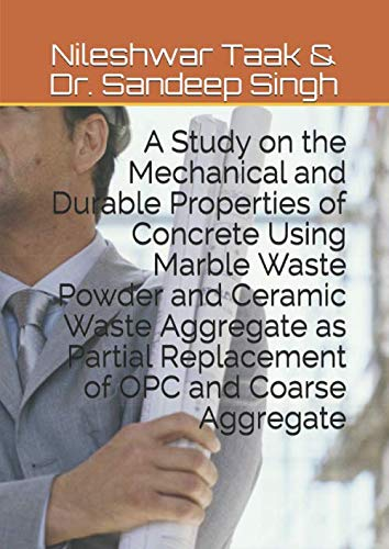 - A Study on the Mechanical and Durable Properties of Concrete Using Marble Waste Powder and Ceramic Waste Aggregate as Partial Replacement of OPC and Coarse Aggregate