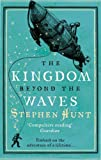 The Kingdom Beyond the Waves, Stephen Hunt, 0765320436