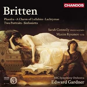 Britten: Phaedra, Op. 93 / Lachrymae, Op 48a / Sinfonietta, Op. 1 / A Charm of Lullabies / Two Portraits