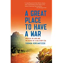 A Great Place to Have a War: America in Laos and the Birth of a Military CIA