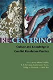 Re-Centering: Culture and Knowledge in Conflict Resolution Practice