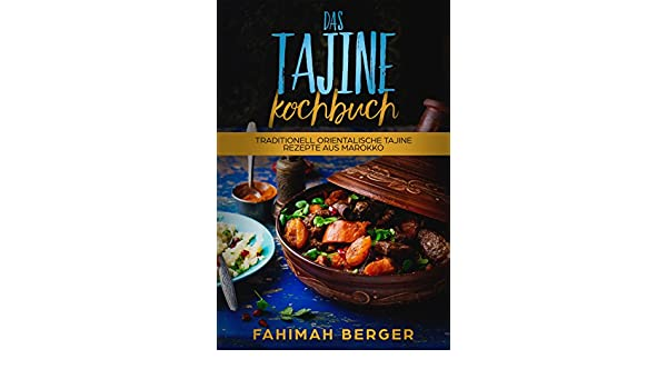 Amazon.com: Das Tajine Kochbuch: Traditionell orientalische Tajine Rezepte aus Marokko (German Edition) eBook: Fahimah Berger: Kindle Store