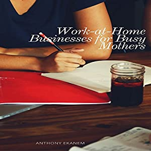Work at Home Businesses for Busy Mothers Audiobook