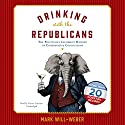 Drinking with the Republicans: The Politically Incorrect History of Conservative Concoctions Audiobook by Mark Will-Weber Narrated by Grover Gardner