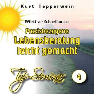 Effektiver Schnellkursus: Praxisbezogene Lebensberatung leicht gemacht (Top-Seminar 4) Hörbuch