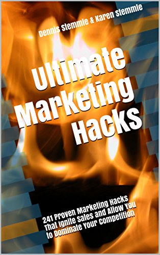 Ultimate Marketing Hacks: 241 Proven Marketing Hacks That Ignite Sales and Allow You to Dominate Your Competition (Ultimate Marketing Hacks)