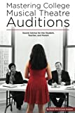 img - for Mastering College Musical Theatre Auditions: Sound Advice for the Student, Teacher, and Parent book / textbook / text book