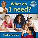 What Do I Need?, Bobbie Kalman, 0778794806