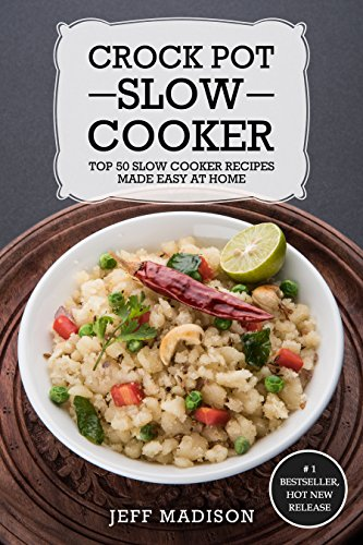 Crock Pot Slow Cooker:Top 50 Slow Cooker Recipes Made Easy At Home (Good Food Series)