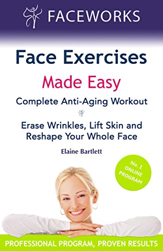 (Face Exercises Made Easy: Complete Anti-Aging Workout: Erase Wrinkles, Lift Skin and Reshape Your Whole Face (Faceworks Book 1))