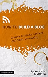 How to Build a Blog (Create Awesome Content and Build Community) (The Digital Writer)
