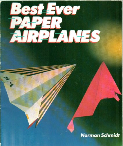 Best Ever Airplanes: Greatest Paper Airplanes to Make: 18 Models Each Named for a Bird - First Edition First Printing 1994 (Make The Best Paper Airplane Ever)
