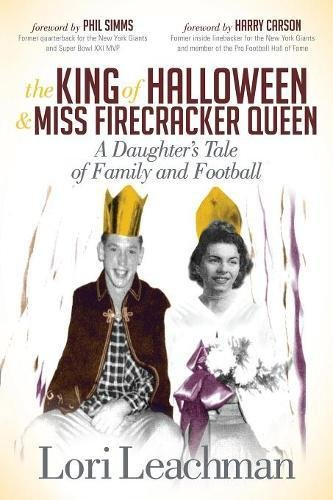 The King of Halloween and Miss Firecracker Queen: A Daughter's Tale of Family and Football -