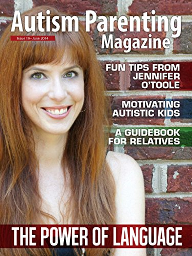 Autism Parenting Magazine Issue 19 - Power of Language: Fun tips from Jennifer OToole, Motivating Autistic Kids, A Guidebook for Relatives