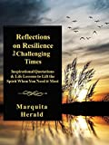 Reflections on Resilience for Challenging Times: Inspirational Quotations and Life Lessons to Lift the Spirit When You Need it Most