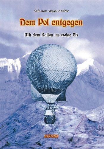 Dem Pol entgegen: Mit dem Ballon ins ewige Eis von Salomon A Andrèe (Juni 2009) Gebundene Ausgabe
