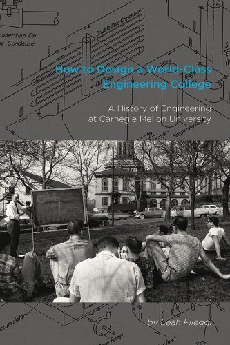 How to Design a World-Class Engineering College: A History of Engineering at Carnegie Mellon University PDF