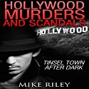Hollywood Murders and Scandals: Tinsel Town After Dark: Famous Celebrity Murders, Scandals and Crimes Audiobook by Mike Riley Narrated by Stephen Paul Aulridge, Jr.