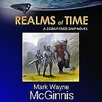 Realms of Time : Scrapyard Ship, Book 4 | Mark Wayne McGinnis