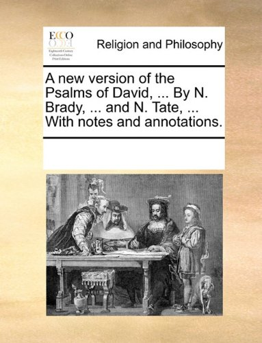 Download A new version of the Psalms of David, ... By N. Brady, ... and N. Tate, ... With notes and annotations. PDF