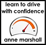 Learn to Drive with Confidence: And Release Your Driving Test Nerves | Anne Marshall
