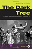 The Dark Tree: Jazz and the Community Arts in Los Angeles