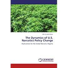 The Dynamics of U.S. Narcotics Policy Change: Implications for the Global Narcotics Regime