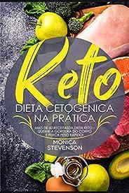 Keto: Dieta Cetogênica Na Prática: Mais de 60 Receitas Da Dieta Keto - Queime A Gordura Do Corpo E Perca Peso