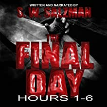 The Final Day: Hours 1-6 Audiobook by S. W. Salzman Narrated by S. W. Salzman