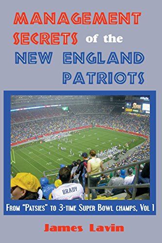 Management Secrets Of The New England Patriots  From Patsies To Two Time Super Bowl Champs  Vol  1