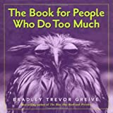 Book for People Who Do Too Much, The (UK), Bradley Trevor Greive, 0740747002