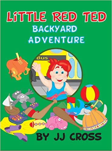 Kindle ilmaiseksi kirjoja ladata Little Red Ted Backyard Adventure: (Children's Book Ages 4-8 About Life Lessons) (Little Red Ted Adventure Series 11) by JJ Cross PDF ePub iBook